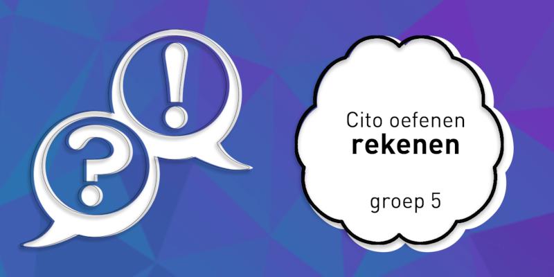 Met welke boekjes kunnen mijn kinderen oefenen voor de Cito-toets Rekenen (groep 5)?